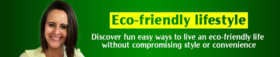 Eco friendly lifestyle: Discover fun easy ways to live an eco-friendly life without compromising style or convenience