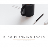 Blog Planning Tools | Ethical Influencers