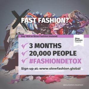 Slow Fashion Movement Poster: Fast Fashion? 3 Months. 20,000 People. #FashionDetox Sign up at www.slowfashion.global